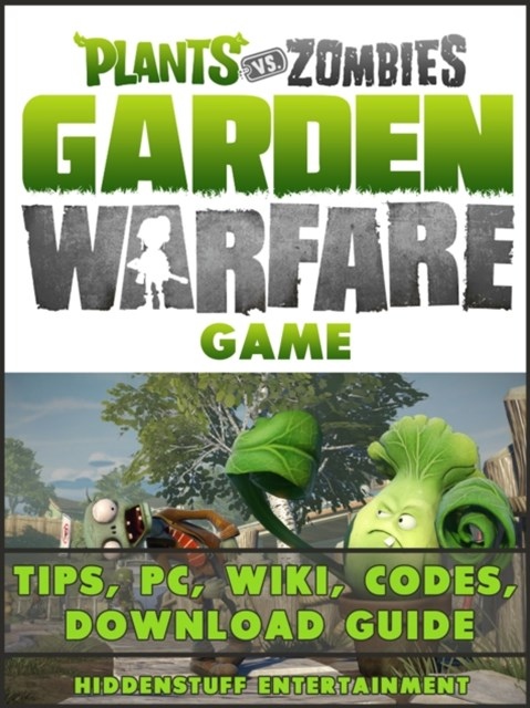 (ebook) Plants vs Zombies Garden Warfare Game Tips, PC, Wiki, Codes, Download Guide