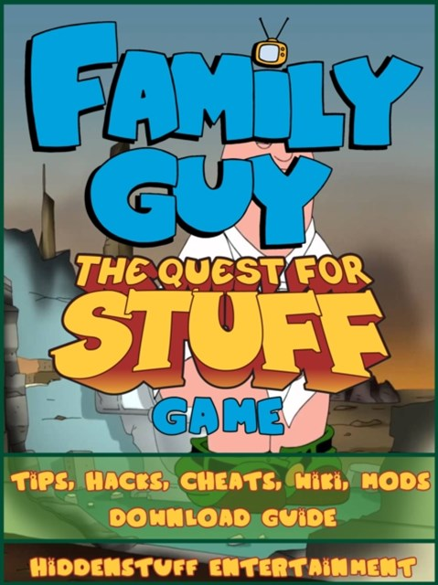 (ebook) Family Guy Quest For Stuff Game Tips, Hacks, Cheats, Wiki, Mods, Download Guide