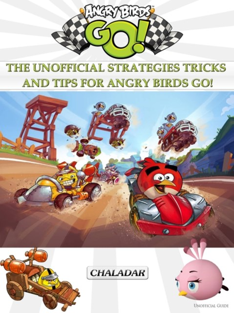 (ebook) Angry Birds Go! The Unofficial Strategies Tricks and Tips for Angry Birds Go!