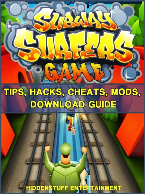 (ebook) Subway Surfers Game Tips, Hacks, Cheats, Mods, Download Guide