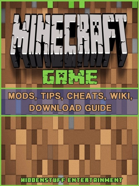 (ebook) Minecraft Game Mods, Tips, Cheats, Wiki, Download Guide