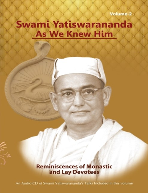 Swami Yatiswarananda As We Knew Him - Reminiscences of Monastic and Lay Devotees Volume Two