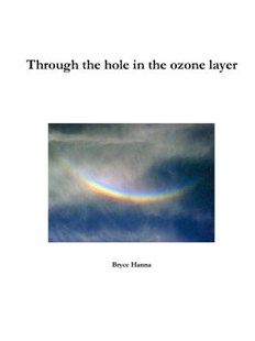 Through the hole in the ozone layer by Bryce Hanna ...