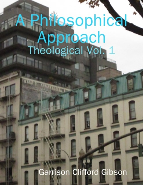 Philosophical Approach - Theological Vol. 1