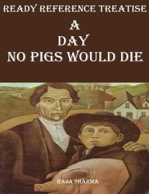 Ready Reference Treatise: A Day No Pigs Would Die