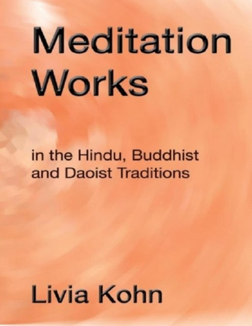 Meditation Works:In the Daoist, Buddhist, and Hindu Traditions
