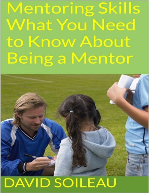 Mentoring Skills: What You Need to Know About Being a Mentor