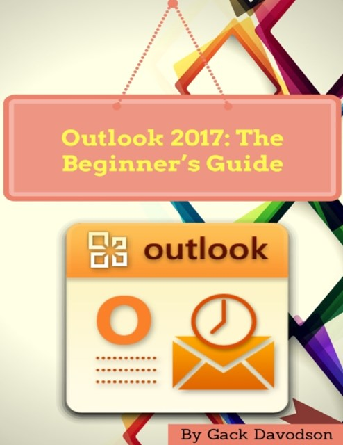 Outlook 2017: The Beginner's Guide