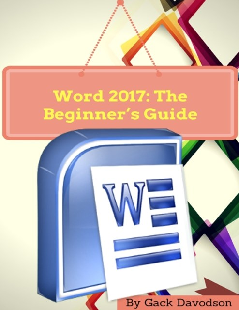 Word 2017: The Beginner's Guide