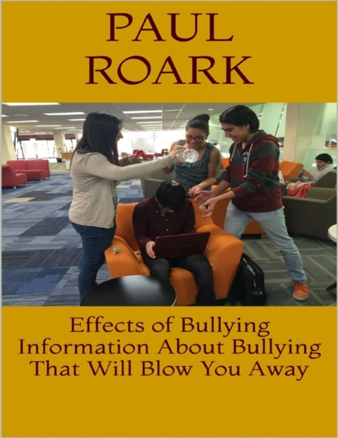 Effects of Bullying: Information About Bullying That Will Blow You Away