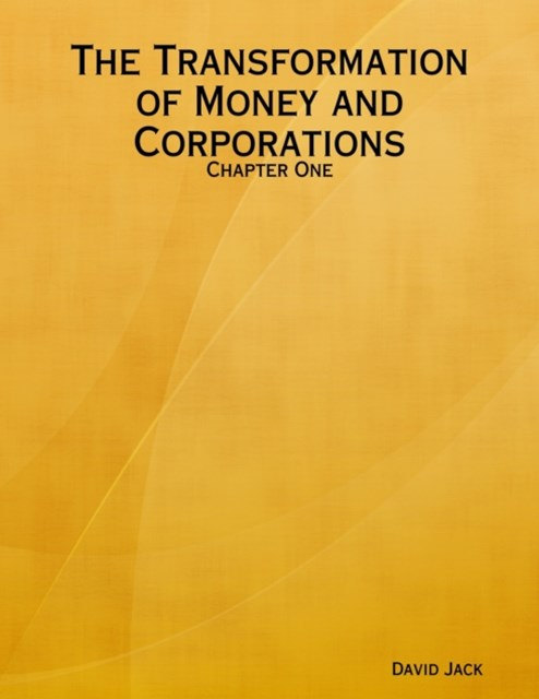 Transformation of Money and Corporations: Chapter One