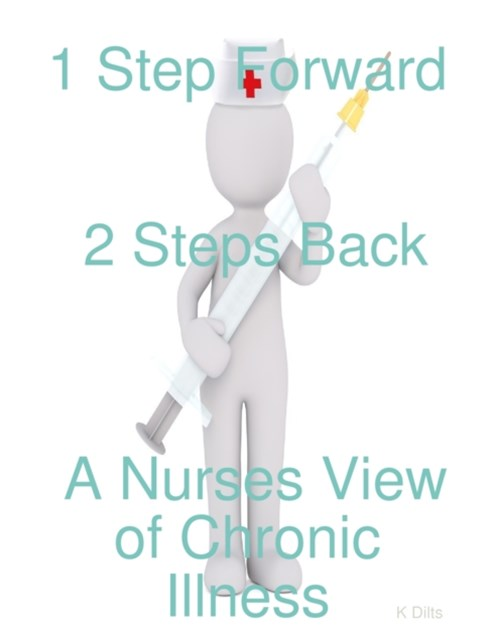 1 Step Forward 2 Steps Back: A Nurses View of Chronic Illness