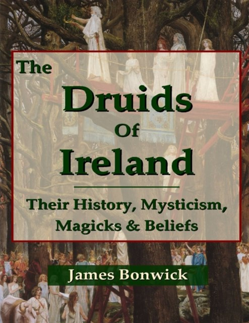(ebook) Druids of Ireland Their History, Mysticism, Magicks and Beliefs