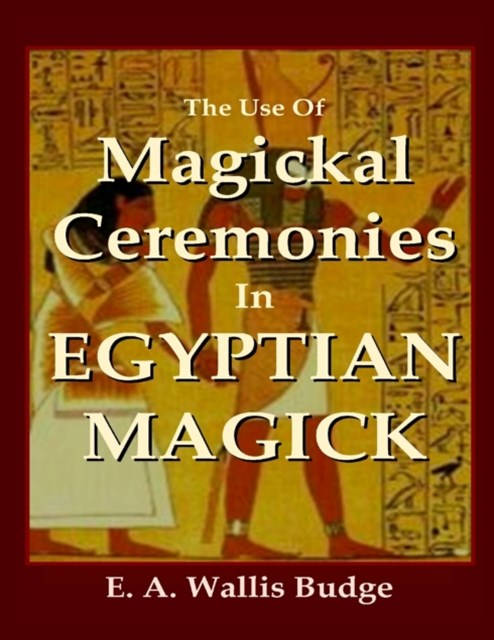 Use of Magickal Ceremonies In Egyptian Magick