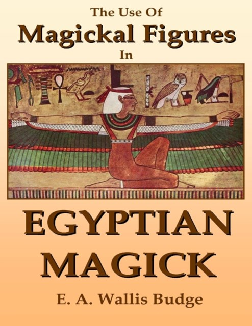 Use of Magickal Figures In Egyptian Magick