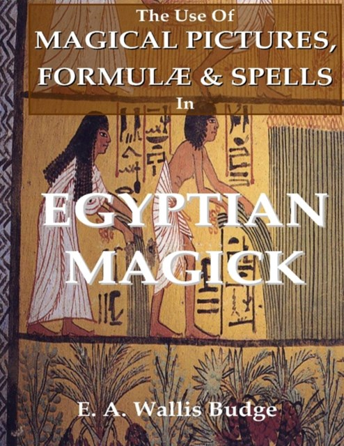 Use of Magical Pictures, Formulae & Spells In Egyptian Magick