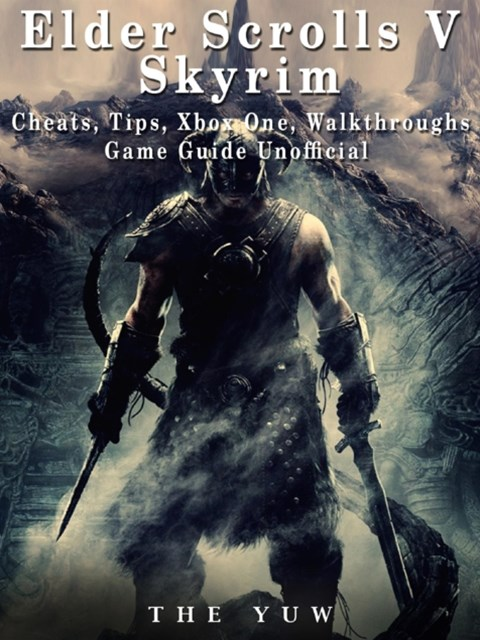 Elder Scrolls V Skyrim Cheats, Tips, Xbox One, Walkthroughs, Game Guide Unofficial