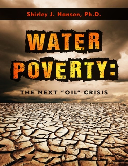 Water Poverty: The Next &quote;Oil&quote; Crisis