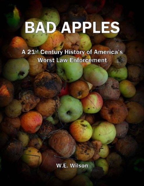 Bad Apples: A 21st Century History of America's Worst Law Enforcement