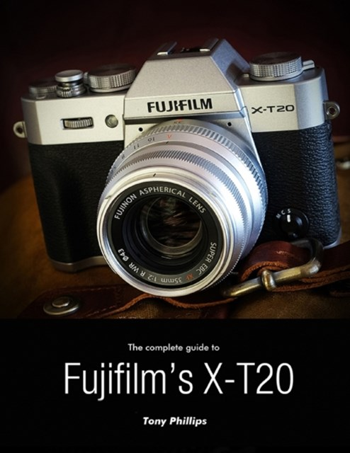 Complete Guide to Fujifilm's X-t20