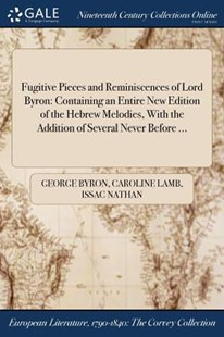 Fugitive Pieces and Reminiscences of Lord Byron by George Byron, Caroline Lamb, Issac Nathan (9781375086721) - PaperBack - Reference