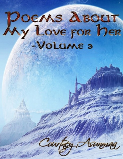 Poems About My Love for Her: Volume 3