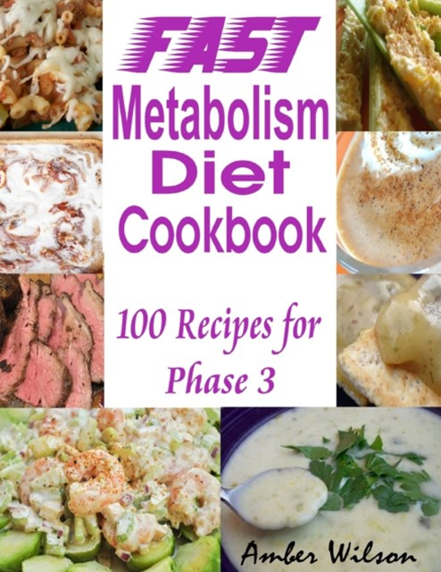 Fast Metabolism Diet Cookbook : 100 Recipes for Phase 3