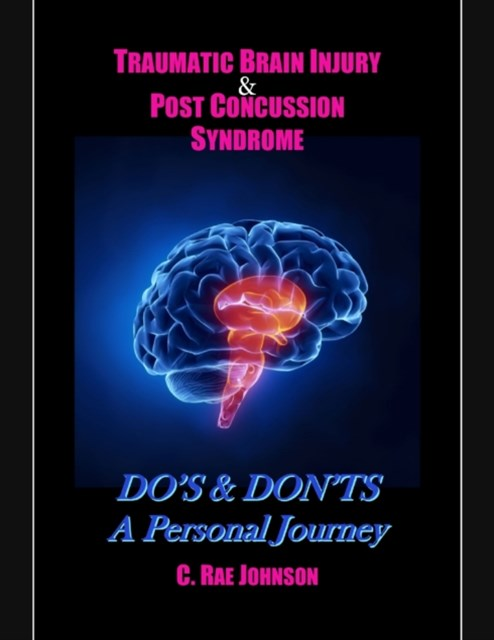 (ebook) Traumatic Brain Injury & Post Concussion Syndrome:Do's & Dont's A Personal Journey