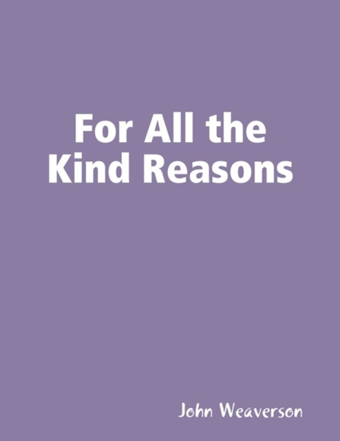For All the Kind Reasons