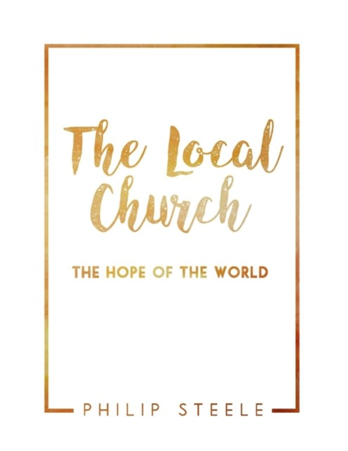 Local Church: The Hope of the World