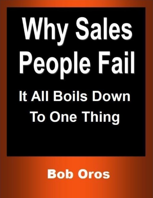(ebook) Why Sales People Fail: It All Boils Down to One Thing