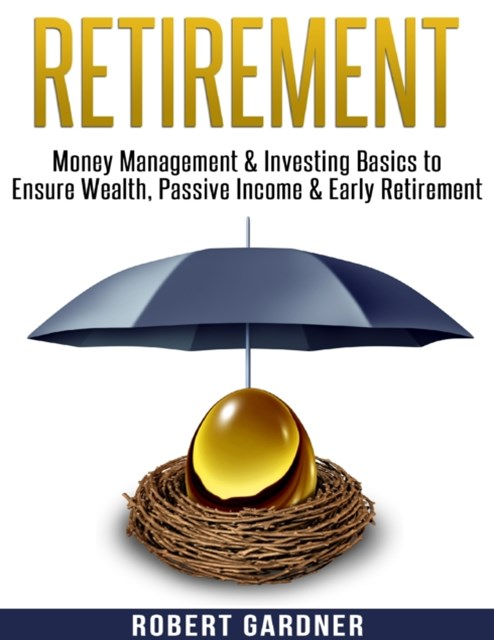 (ebook) Retirement, Money Management & Investing Basics to Ensure Wealth, Passive Income & Early Retirement