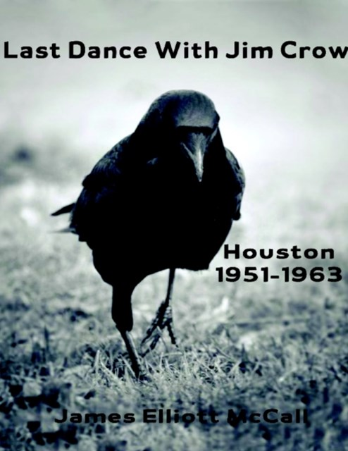 Last Dance With Jim Crow - Houston 1951-1963