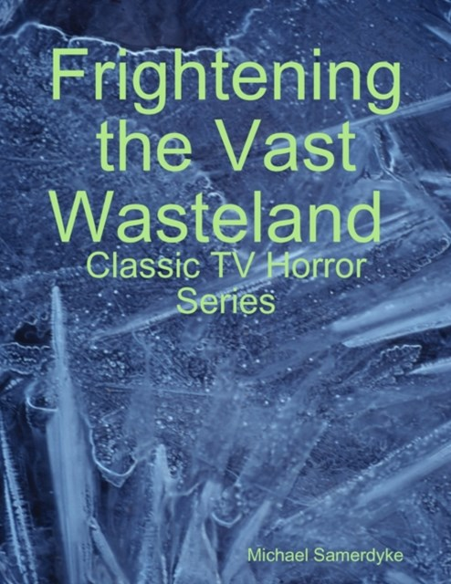 (ebook) Frightening the Vast Wasteland:  Classic TV Horror Series