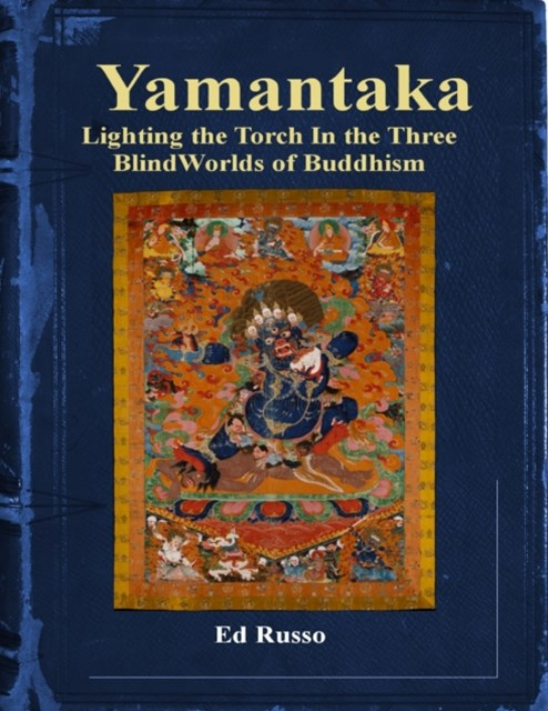 (ebook) Yamantaka:  Lighting the Torch In the Three Blind Worlds of Buddhism
