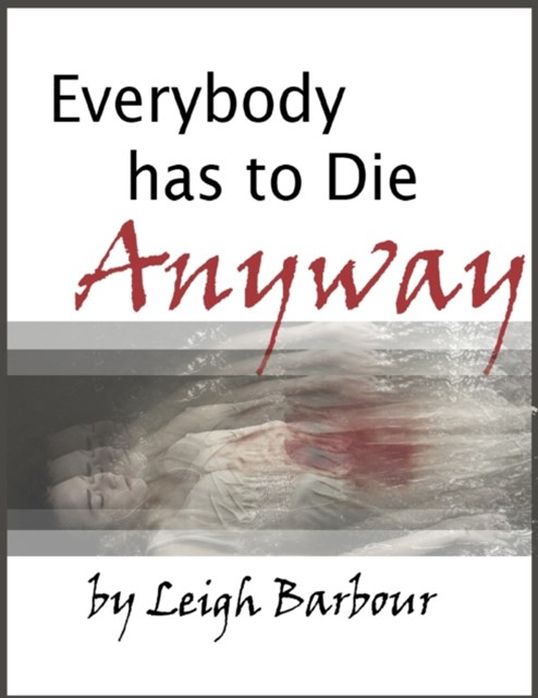 Everybody Has to Die Anyway