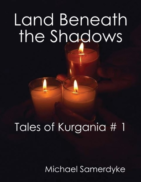 (ebook) Land Beneath the Shadows:  Tales of Kurgania # 1