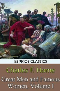 Great Men and Famous Women, Volume I (Esprios Classics) by Charles F. Horne (9781388838393) - PaperBack - Biographies General Biographies