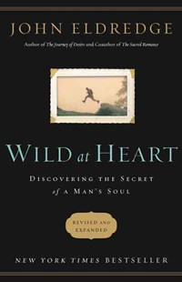 Wild at Heart Revised & Updated: Discovering the Secret of a Man's Soul by John Eldredge (9781400200399) - PaperBack - Religion & Spirituality Christianity