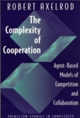 Complexity of Cooperation: Agent-Based Models of Competition and Collaboration