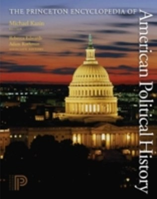 Princeton Encyclopedia of American Political History. (Two volume set)