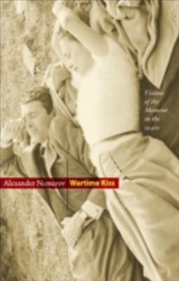 (ebook) Wartime Kiss: Visions of the Moment in the 1940s