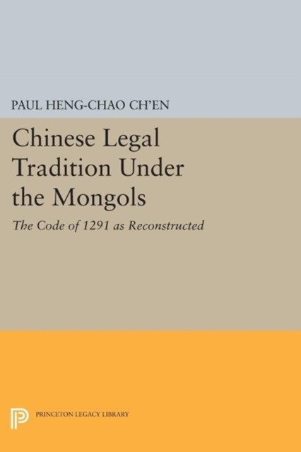 Chinese Legal Tradition Under the Mongols
