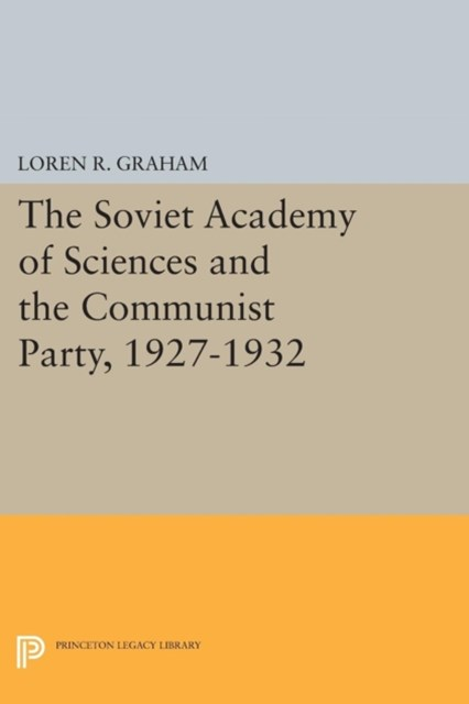 (ebook) Soviet Academy of Sciences and the Communist Party, 1927-1932