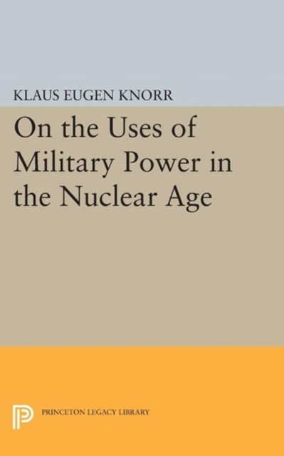 (ebook) On the Uses of Military Power in the Nuclear Age