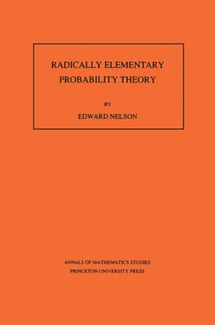 Radically Elementary Probability Theory. (AM-117), Volume 117