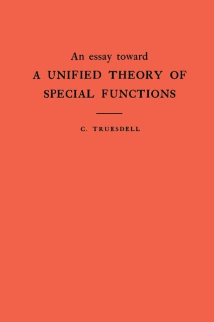 Essay Toward a Unified Theory of Special Functions. (AM-18), Volume 18