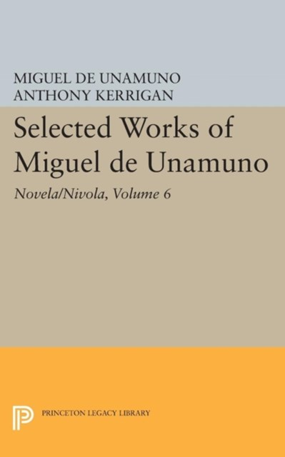 Selected Works of Miguel de Unamuno, Volume 6: Novela/Nivola