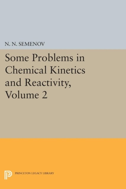 Some Problems in Chemical Kinetics and Reactivity, Volume 2