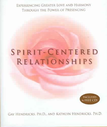 Spirit- Centred Relationships: Experiencing Greater Love and Harmony    Through the Power of Presen